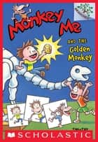 Monkey Me and the Golden Monkey: A Branches Book (Monkey Me #1) eBook by Timothy Roland, Tim Roland, Timothy Roland