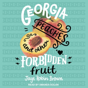 Georgia Peaches and Other Forbidden Fruit audiobook by Jaye Robin Brown