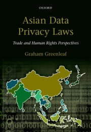 Asian Data Privacy Laws - Trade & Human Rights Perspectives ebook by Graham Greenleaf