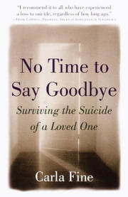 No Time to Say Goodbye - Surviving The Suicide Of A Loved One ebook by Carla Fine