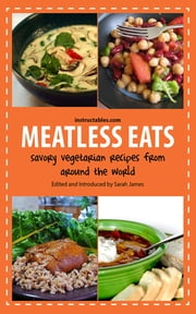 Meatless Eats - Savory Vegetarian Dishes from Around the World ebook by Sarah James,Instructables.com