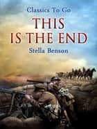 This Is the End ebook by Stella Benson