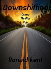 Downshifting ebook by Ronald Kent