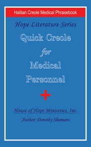 Quick Creole for Medical Personnel - Hope Literature, Haitian Creole Medical Phrasebook ebook by Dorothy Shumans