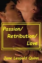 Passion/Retribution/Love ebook by Jane Leopold Quinn