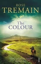 The Colour ebook by Rose Tremain