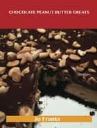 Chocolate Peanut Butter Greats: Delicious Chocolate Peanut Butter Recipes, The Top 57 Chocolate Peanut Butter Recipes ebook by Jo Franks