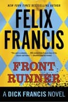 Front Runner - A Dick Francis Novel eBook by Felix Francis