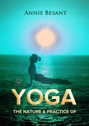 The Nature and Practice of Yoga ebook by Annie Besant