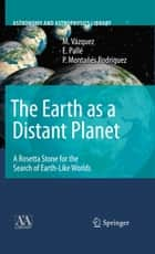 The Earth as a Distant Planet - A Rosetta Stone for the Search of Earth-Like Worlds ebook by M. Vázquez, E. Pallé, P. Montañés Rodríguez