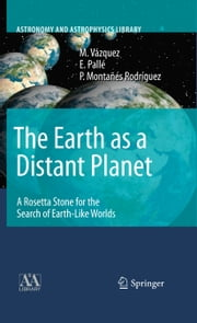 The Earth as a Distant Planet - A Rosetta Stone for the Search of Earth-Like Worlds ebook by M. Vázquez,E. Pallé,P. Montañés Rodríguez