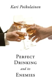Perfect Drinking and its Enemies ebook by Kari Poikolainen