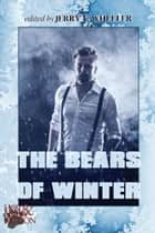 The Bears of Winter: Hot & Hairy Fiction ebook by Jerry Wheeler, R.W. Clinger, Jeff Mann,...