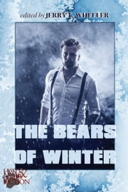 The Bears of Winter: Hot & Hairy Fiction ebook by Jerry Wheeler,R.W. Clinger,Jeff Mann,'Nathan Burgoine,Frank Muse,Jeffrey Ricker,Max Vos,Jay Neal,Xavier Axelson,Roscoe Hudson,Daniel M Jaffe,Dale Chase,Lewis DeSimone,Hank Edwards,Philip Williams,Charles Hopwood,Nathan Sims