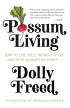 Possum Living: How to Live Well without a Job and With (Almost) No Money ebook by Dolly Freed, Novella Carpenter