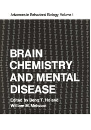 Brain Chemistry and Mental Disease - Proceedings of a Symposium on Brain Chemistry and Mental Disease held at the Texas Research Institute, Houston, Texas, November 18–20, 1970 ebook by Beng Ho