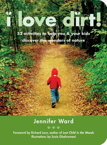 I Love Dirt! - 52 Activities to Help You and Your Kids Discover the Wonders of Nature ekitaplar by Jennifer Ward