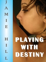 Playing With Destiny ebook by Jamie Hill