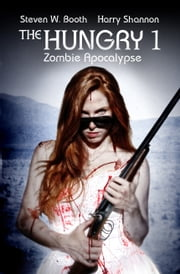 The Hungry 1 - Zombie Apocalypse ebook by Steven W. Booth,Harry Shannon