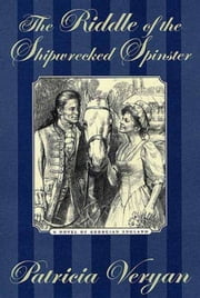 The Riddle of the Shipwrecked Spinster ebook by Patricia Veryan
