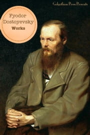 The Works Of Fyodor Dostoyevsky (10+ Books) ebook by Fyodor Dostoyevsky