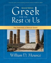 Greek for the Rest of Us - The Essentials of Biblical Greek ebook by William D. Mounce