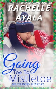 Going Toe to Mistletoe - My Country Heart, #2 ebook by Rachelle Ayala