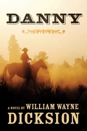 Danny ebook by William Wayne Dicksion