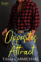 Opposites Attract - Prentiss, #3 ebook by Talia Carmichael