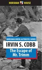 The Escape of Mr. Trimm - His Plight and Other Plights ebook by Irvin S. Cobb
