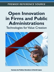 Open Innovation in Firms and Public Administrations - Technologies for Value Creation ebook by Carmen de Pablos Heredero,David López