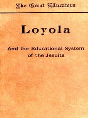 Loyola and the Educational System of the Jesuits ebook by Thomas Hughes