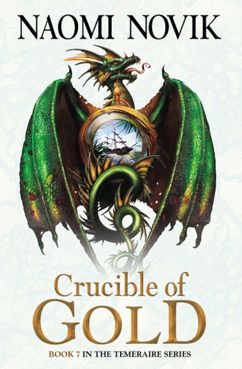 Crucible of Gold (The Temeraire Series, Book 7) ebook by Naomi Novik
