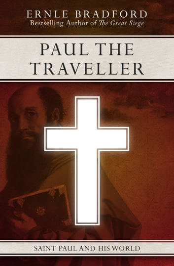 Paul the Traveller - Saint Paul and his World ebook by Ernle Bradford
