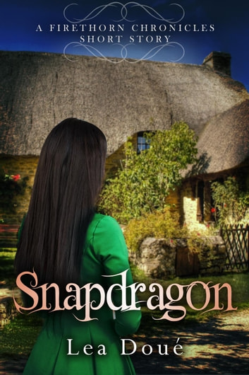 Snapdragon: A Firethorn Chronicles Short Story ebook by Lea Doue