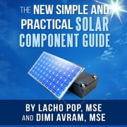 New Simple And Practical Solar Component Guide, The audiobook by Lacho Pop, MSE, Dimi Avram, MSE