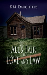 All's Fair in Love and Law ebook by K. M. Daughters
