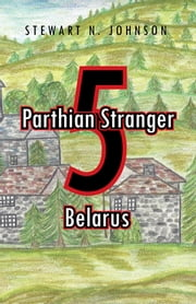 Parthian Stranger 5 - Belarus ebook by Stewart N. Johnson