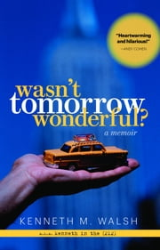 Wasn't Tomorrow Wonderful? ebook by Kenneth M. Walsh