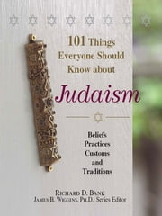 101 Things Everyone Should Know About Judaism - Beliefs, Practices, Customs, And Traditions ebook by Richard D. Bank,Janes B. Wiggins