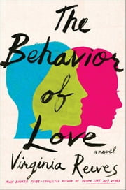 The Behavior of Love - A Novel ebook by Virginia Reeves