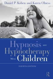 Hypnosis and Hypnotherapy With Children, Fourth Edition ebook by Daniel P. Kohen,Karen Olness