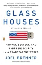 Glass Houses - Privacy, Secrecy, and Cyber Insecurity in a Transparent World ebook by Joel Brenner