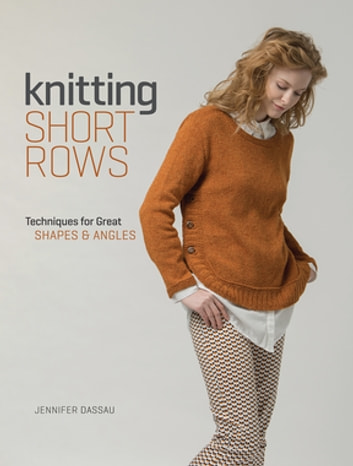 Knitting Short Rows - Techniques for Great Shapes & Angles ebook by Jennifer Dassau