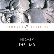 The Iliad - Penguin Classics audiobook by Homer