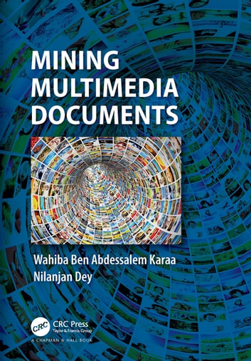 Mining Multimedia Documents ebook by Wahiba Ben Abdessalem Karaa,Nilanjan Dey