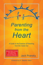 Parenting from the Heart: A Guide to the Essence of Parenting from the Inside-Out ebook by Jack Pransky