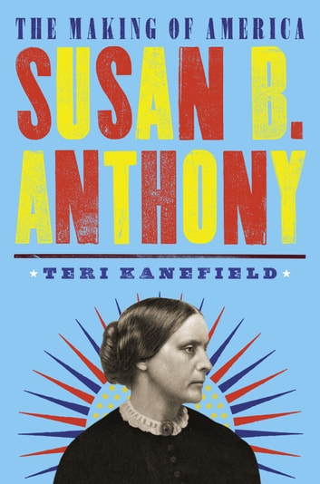 Susan B. Anthony - The Making of America #4 ebook by Teri Kanefield