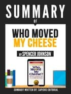 "Summary Of ""Who Moved My Cheese? - By Spencer Johnson"" ebook by Sapiens Editorial"