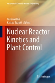 Nuclear Reactor Kinetics and Plant Control ebook by Yoshiaki Oka,Katsuo Suzuki